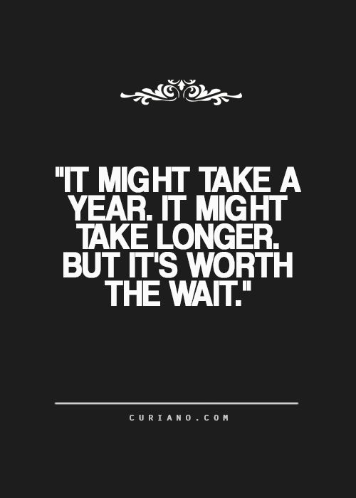 Best 25 Worth The Wait Quotes Ideas On Pinterest