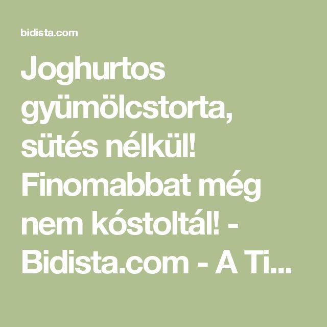 Joghurtos gyümölcstorta, sütés nélkül! Finomabbat még nem kóstoltál! - Bidista.com - A TippLista!