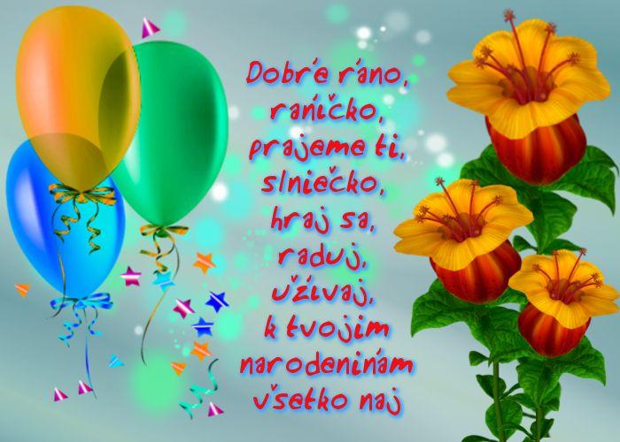 Dobré ráno, raníčko, prajeme ti, slniečko, hraj sa, raduj, užívaj, k tvojim narodeninám všetko naj