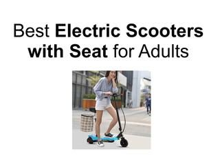 https://toptenreviewpro.com/top-10-best-electric-scooters-with-seat/  Best Electric Scooters With Seat For Adults