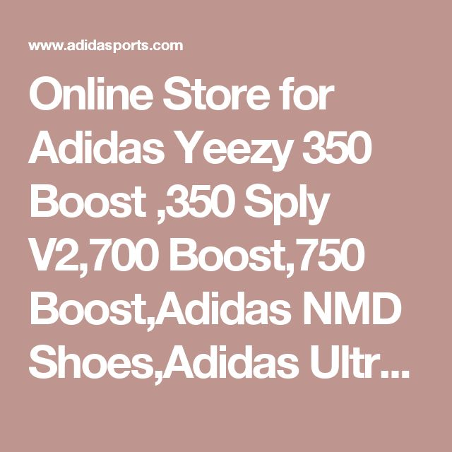 Online Store for Adidas Yeezy 350 Boost ,350 Sply V2,700 Boost,750 Boost,Adidas NMD Shoes,Adidas Ultra Shoes,Nike Sneakers at Lowest Price| Adidas Sports, Inc.