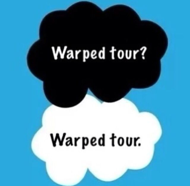 I love the book but I love warped tour even more. Sorry John Green /.