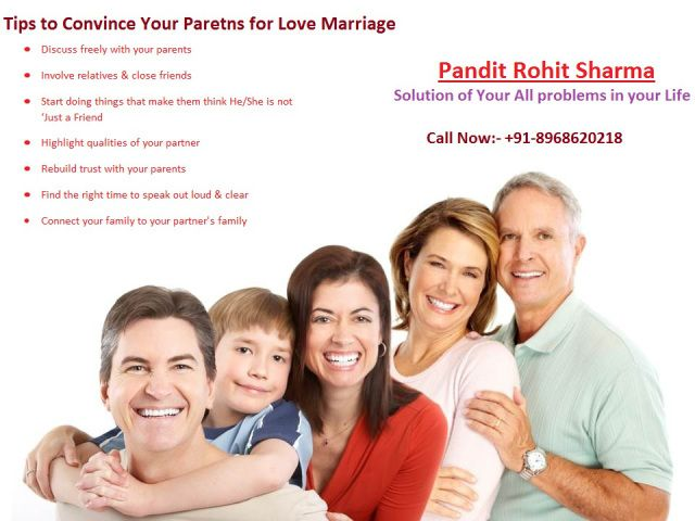 Tips to Convince Parents for Love Marriage +91-8968620218   Agar apke parents apki love marriage ke liye nhi manre hai or aap chahte hai apke parents apki love marriage ke liye jaldi se maan jaye to in tipos ko jarur istemal kare ya hmare pandit ji se ik bar jarur contact kare.   For more info please visit here:-  https://lovevashikaranspecialistsharmaji.wordpress.com/2017/05/13/is-your-parents-against-love-marriage-7-expert-tips-to-convince-them/