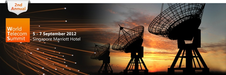 World Telecom Summit - 7 September - Singapore Marriott Hotel