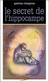 Le secret de l'hippocampe Auteur Gaétan Chagnon  Illustrateur Hélène Meunier 208 pages (ROMAN ADO)