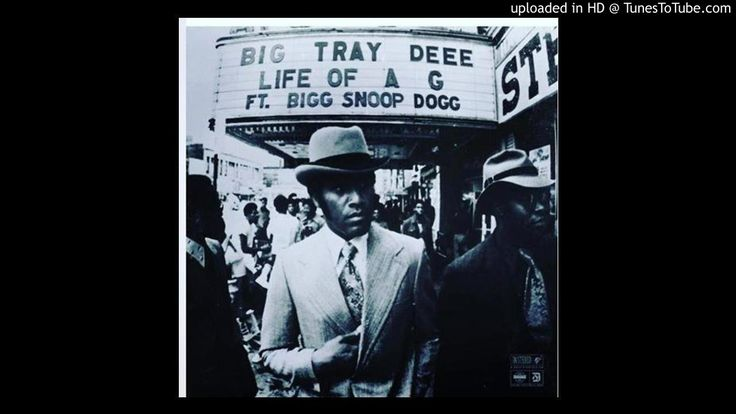 Big Tray Deee - Life Of A G Feat. Snoop Dogg & Tha Chill