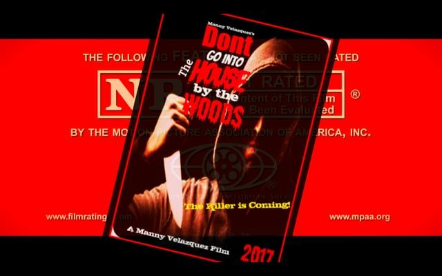 """COMING SOON From """"Manny Velazquez Films""""  """"DON'T GO INTO THE HOUSE BY THE WOODS"""" is a 2017 independent horror slasher film produced and directed by Manny Velazquez and stars Alen Rios, Samuel Torres Wagner, Alex Velazquez and Manny Velazquez. Facebook: https://www.facebook.com/The-House-by-the-Woods-1886136625008004/ Rotten Tomates: https://www.rottentomatoes.com/m/dont_go_into_the_house_by_the_woods Flixster: https://www.flixster.com/movie/dont-go-into-the-house-by-the-woods/"""