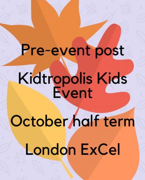 Kidtropolis kids event - October half term - London ExCel - Gorgeous George's Mama