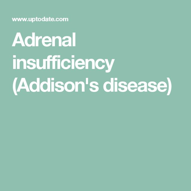Adrenal insufficiency (Addison's disease)