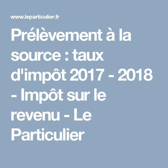 Prélèvement à la source : taux d'impôt 2017 - 2018 - Impôt sur le revenu - Le Particulier