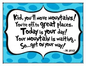 "Dr. Seuss Inspirational Mountains Quote for Classroom Wall""Kid you'll move mountains!Today is your day!Your mountain is waitingSo.. get on your way!""*****   See my Dr. Seuss Poster PACKAGE with 5 Inspirational Dr. Seuss quotes by clicking link BELOW:   *****Dr."
