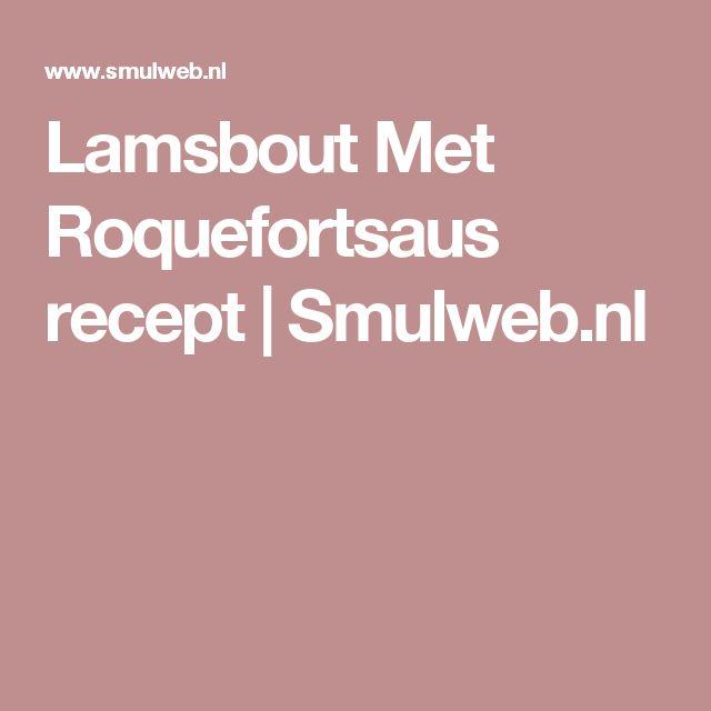 Lamsbout Met Roquefortsaus recept | Smulweb.nl