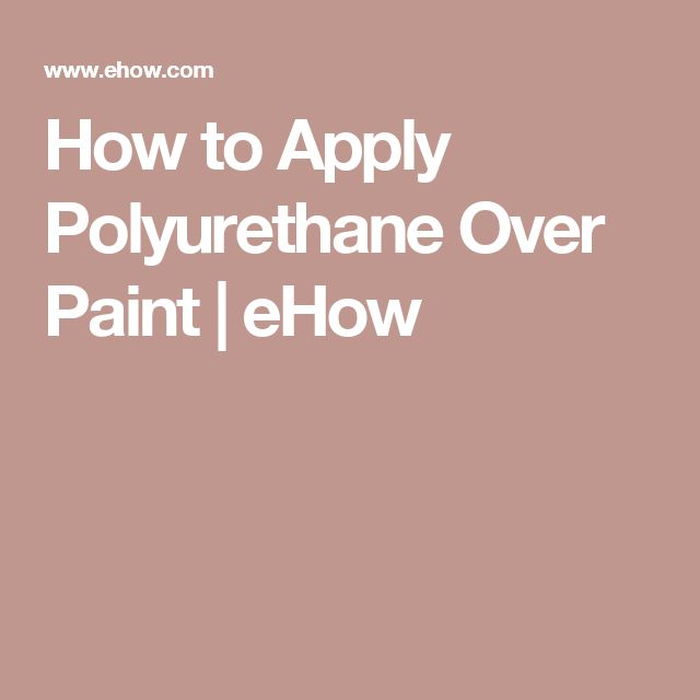 How to Apply Polyurethane Over Paint | eHow