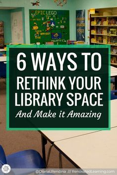 6 Ways to Rethink Your Library Space and Make it Amazing   Over the course of five years, I've worked to renovated and redesign the library at Stewart Middle Magnet. Here, I share what I learn in six lessons that you can apply to your own library or classroom.