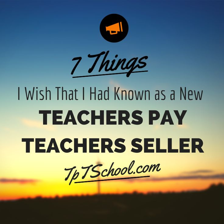 7 Things I Wish I had Known as a Seller on Teachers pay Teachers