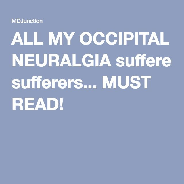 ALL MY OCCIPITAL NEURALGIA sufferers... MUST READ!