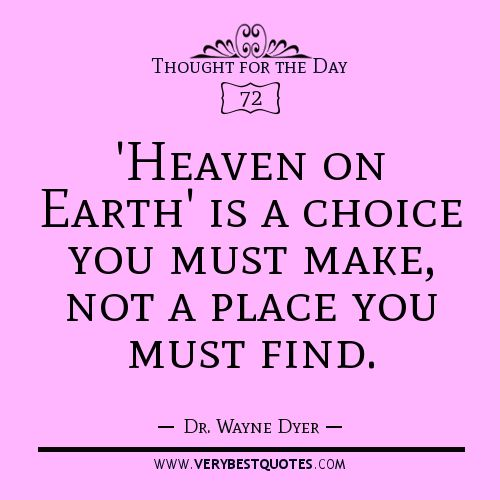 Heaven On Earth Is A Choice You Must Make, Not A Place You Must Find - Dr. Wayne Dyer