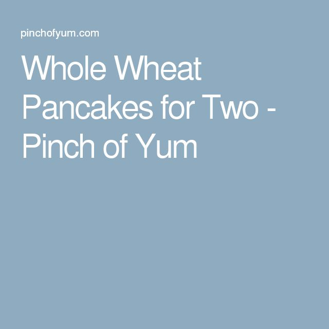 Whole Wheat Pancakes for Two - Pinch of Yum