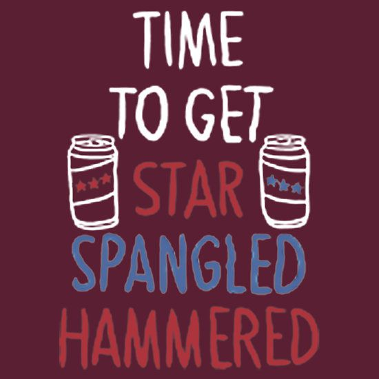 TIME TO GET STAR SPANGLED HAMMERED FOR AMERICA INDEPENDENCE DAY. THIS DESAIGN AVAILABLE ON T-SHIRTS, POSTERS, AND 20 OTHER PRODUCTS. CHECK THEM OUT