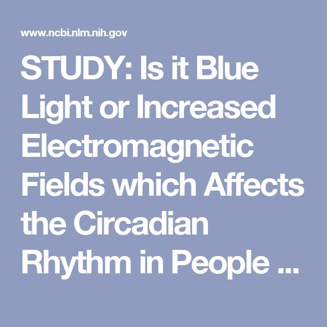 STUDY: Is it Blue Light or Increased Electromagnetic Fields which Affects the Circadian Rhythm in People who Use Smartphones at Night.