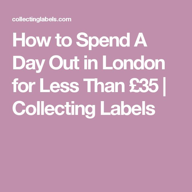 How to Spend A Day Out in London for Less Than £35 | Collecting Labels