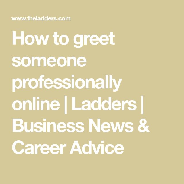 How to greet someone professionally online | Ladders | Business News & Career Advice