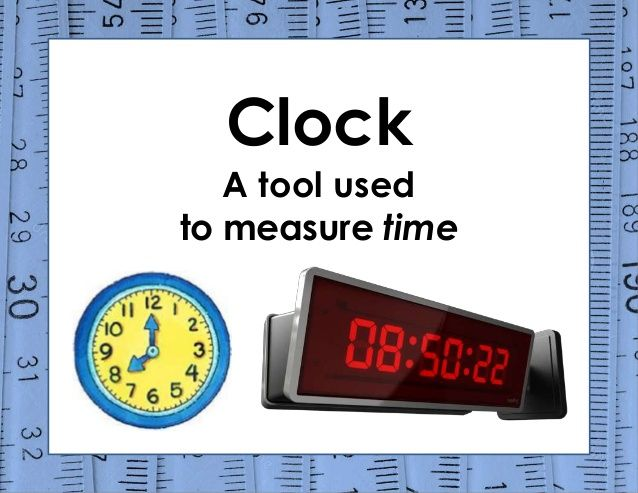 Clock A tool used to measure time