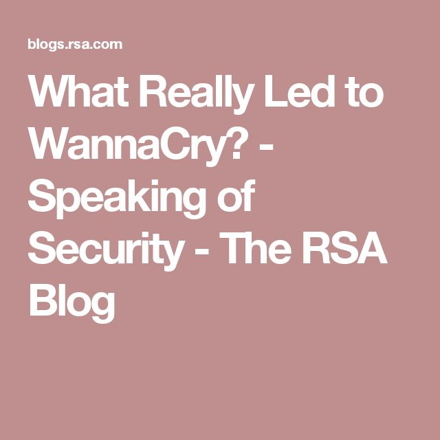 What Really Led to WannaCry? - Speaking of Security - The RSA Blog