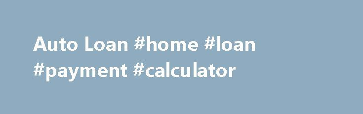 Auto Loan #home #loan #payment #calculator http://loan-credit.remmont.com/auto-loan-home-loan-payment-calculator/  #used car loans # To qualify for posted 2011-2008 interest rates, a customer must: Have a CornerBank checking account Use auto debit for the loan payment If these restrictions are not met, interest rate is 5.49% (APR 5.694%) 2011 2008 Model Years: Disclosed APR assumes a 48-month loan of $25,000, with a $100 origination fee, […]