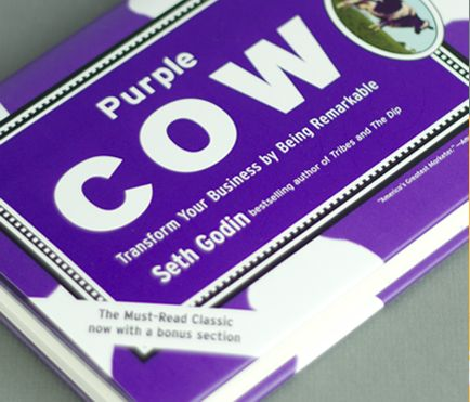 "Be that Purple Cow. ""How do you create an idea that spreads? Don't try to make a product for everybody, because that product is for nobody. The everybody products are taken."" ~ Seth Godin"
