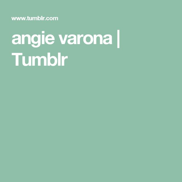 angie varona | Tumblr