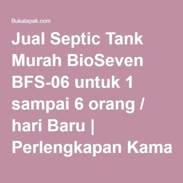 Jual Septic Tank Murah BioSeven BFS-06 untuk 1 sampai 6 orang / hari Baru   Perlengkapan Kamar Mandi Online   Bukalapak