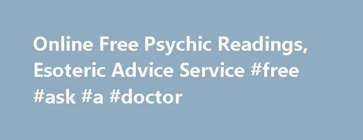 Online Free Psychic Readings, Esoteric Advice Service #free #ask #a #doctor http://ask.remmont.com/online-free-psychic-readings-esoteric-advice-service-free-ask-a-doctor/  #ask a free question to a psychic # Divining Answers: Free Psychic Surface Readings, Esoteric Service Ask for our Free Email Psychic Readings Online What is for free: Due to the large amount of requests, now the free psychic readings…Continue Reading