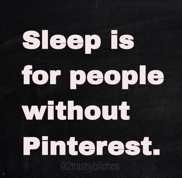 Sleep is for people without Pinterest