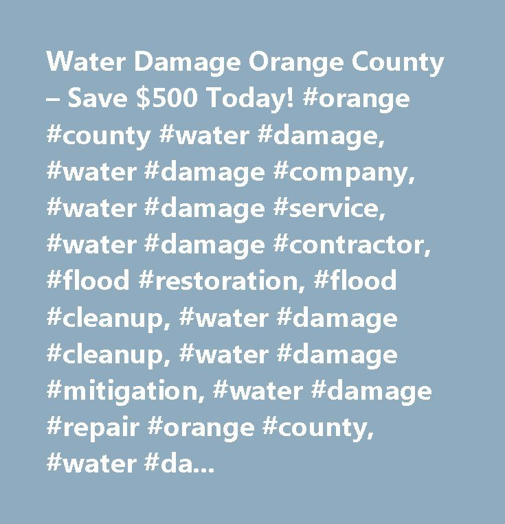 Water Damage Orange County – Save $500 Today! #orange #county #water #damage, #water #damage #company, #water #damage #service, #water #damage #contractor, #flood #restoration, #flood #cleanup, #water #damage #cleanup, #water #damage #mitigation, #water #damage #repair #orange #county, #water #damage #restoration #orange #county…