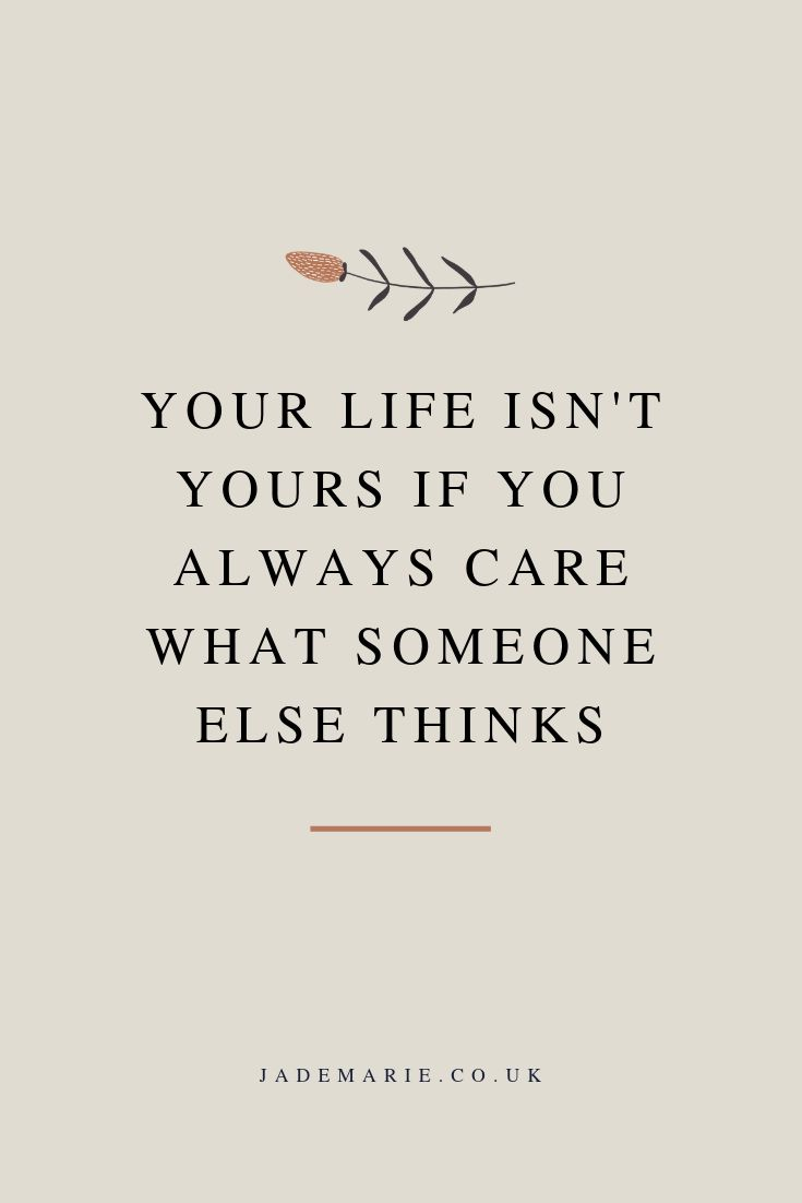 Your Life Isn't Yours If You Always Care What Someone Else Thinks Inspirational Quote