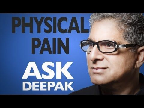 Can I Reduce Physical Pain? Ask Deepak!
