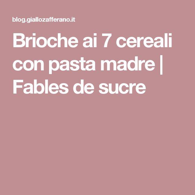 Brioche ai 7 cereali con pasta madre | Fables de sucre
