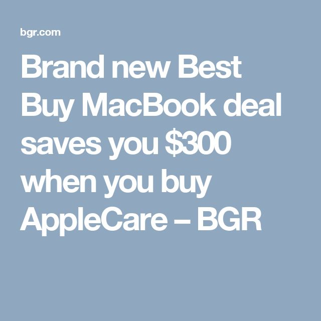 Brand new Best Buy MacBook deal saves you $300 when you buy AppleCare – BGR