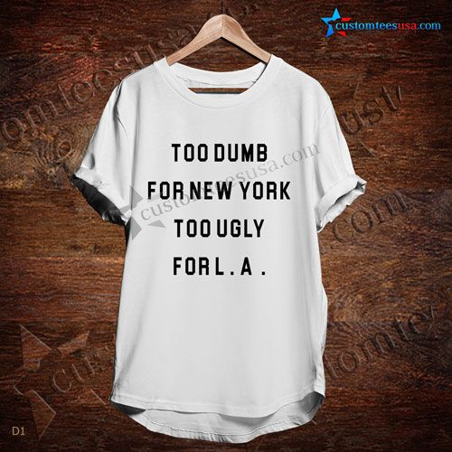 Too Dumb For New York T-Shirt – Adult Unisex Size S-3XL  Get Tees @ customteesusa.com/product-category/quote-tshirts/