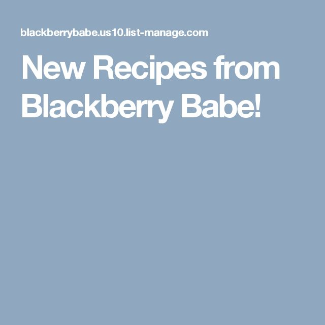 New Recipes from Blackberry Babe!