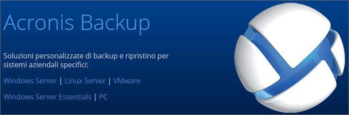 Backup della virtualizzazione Acronis Backup for VMware  Backup fisico Acronis Backup for Windows Server Acronis Backup for Linux Server Acronis Backup for PC  Backup di applicazioni Acronis Backup for Windows Server Essentials.