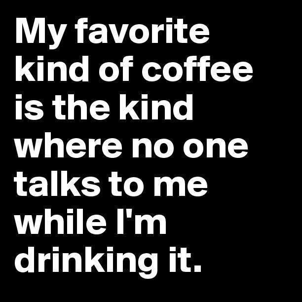 My favorite kind of coffee. Lol