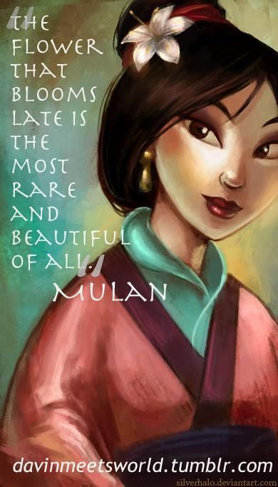 "Disney 30 Day Challenge (Day 21: Favorite quote) ""•The flower that blooms in adversity is the most rare and beautiful of all."" Mulan"