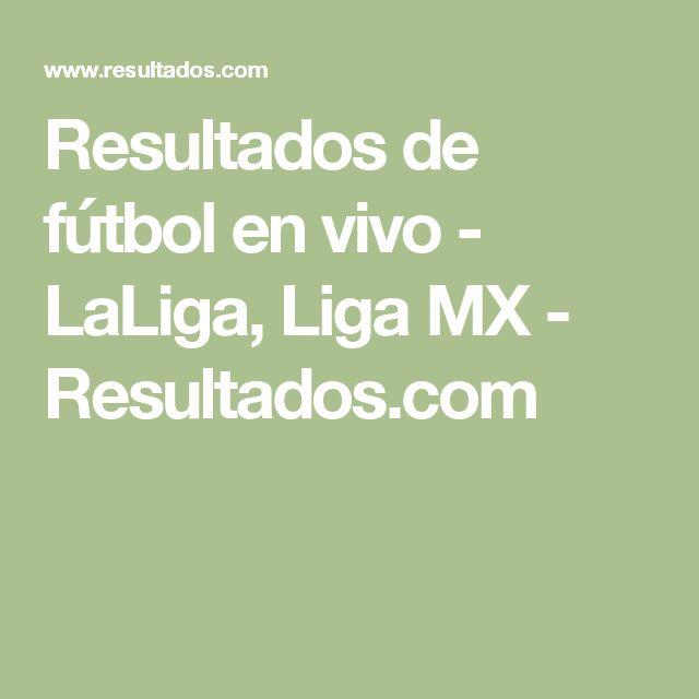 Resultados de fútbol en vivo - LaLiga, Liga MX - Resultados.com