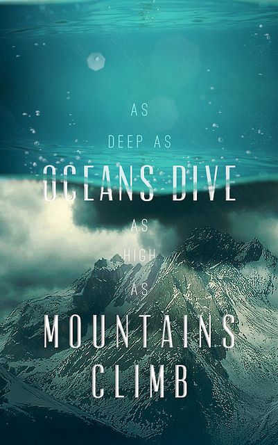 As deep as oceans dive, as high as mountains climb the love I had for you was