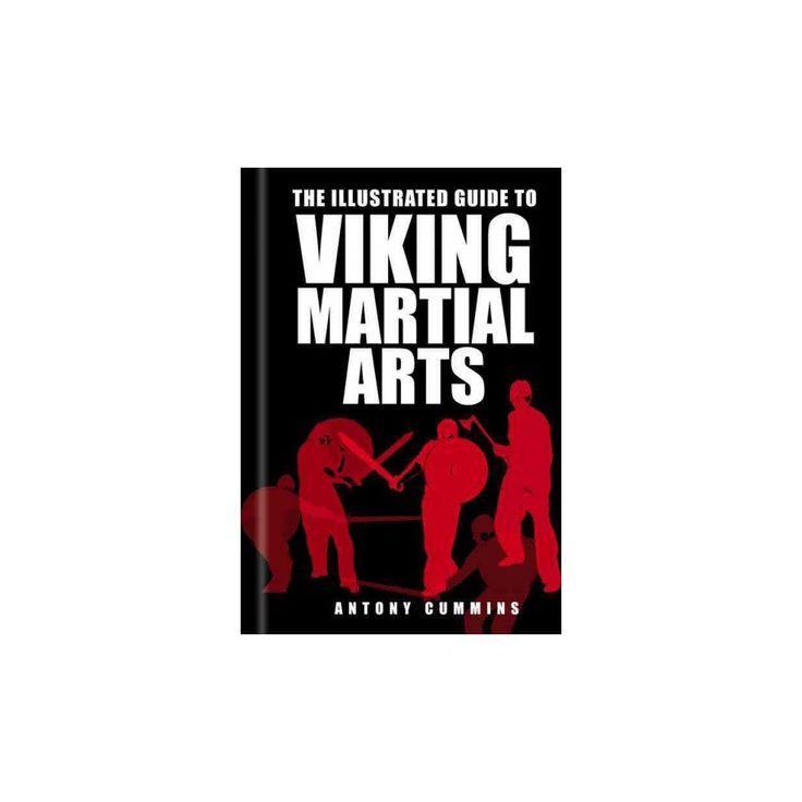 Illustrated Guide to Viking Martial Arts (Paperback) (Antony Cummins)
