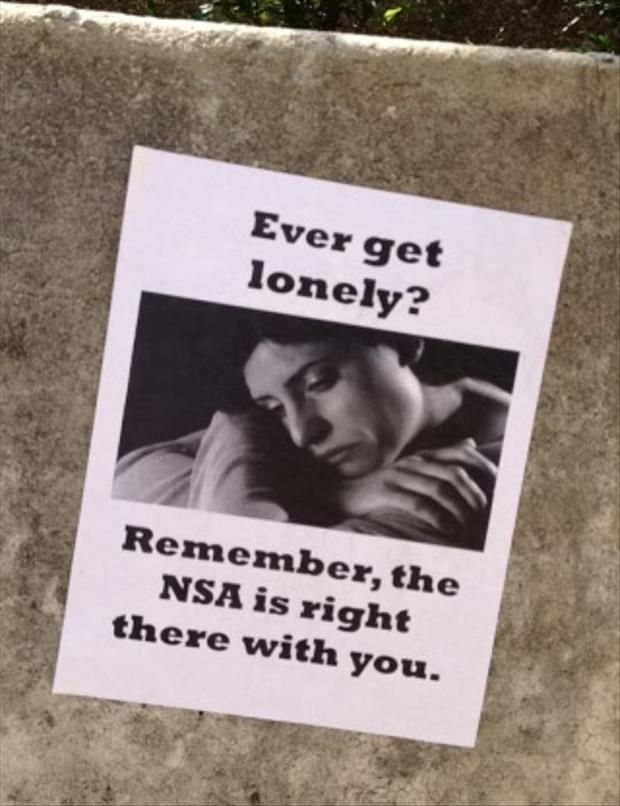"""""""Ever get lonely? Remember, the NSA is right there with you.""""   #paradigmshift"""