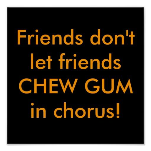 Friends don't let friends CHEW GUM in chorus! Print we are given they also recommend where is the best to buyDiscount Deals          Friends don't let friends CHEW GUM in chorus! Print Online Secure Check out Quick and Easy...