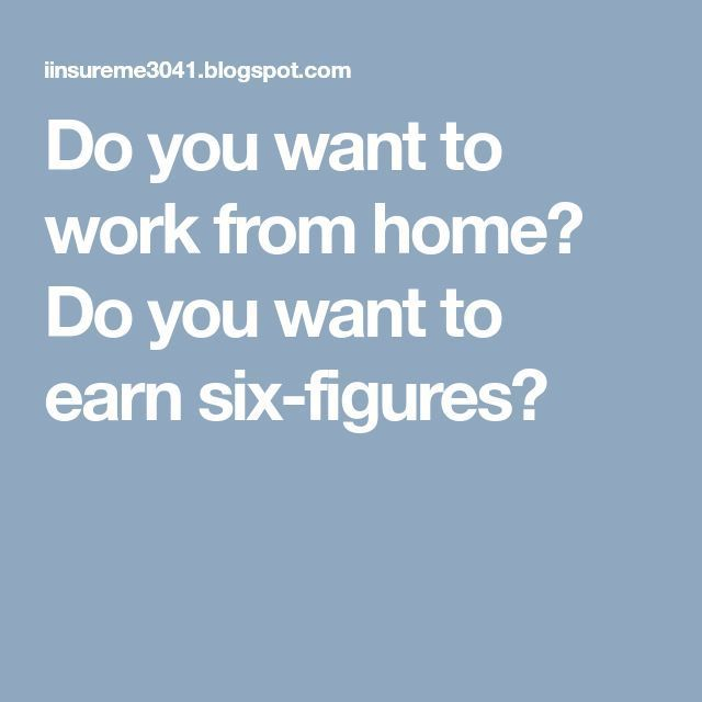 Do You Want To Work From Home Do You Want To Earn Six Figures Home And Auto Insurance Working From Home Comprehensive Car Insurance